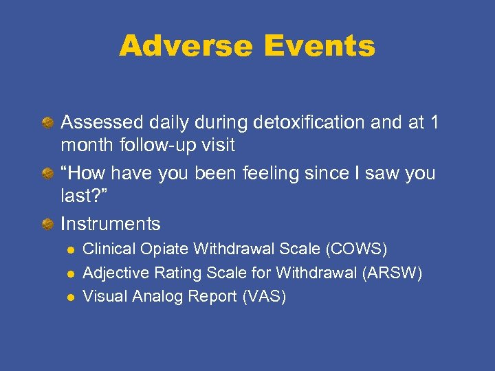 """Adverse Events Assessed daily during detoxification and at 1 month follow-up visit """"How have"""