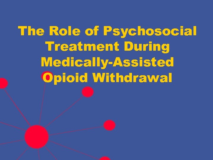 The Role of Psychosocial Treatment During Medically-Assisted Opioid Withdrawal
