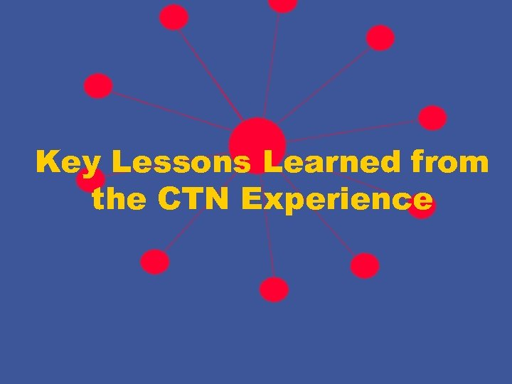 Key Lessons Learned from the CTN Experience