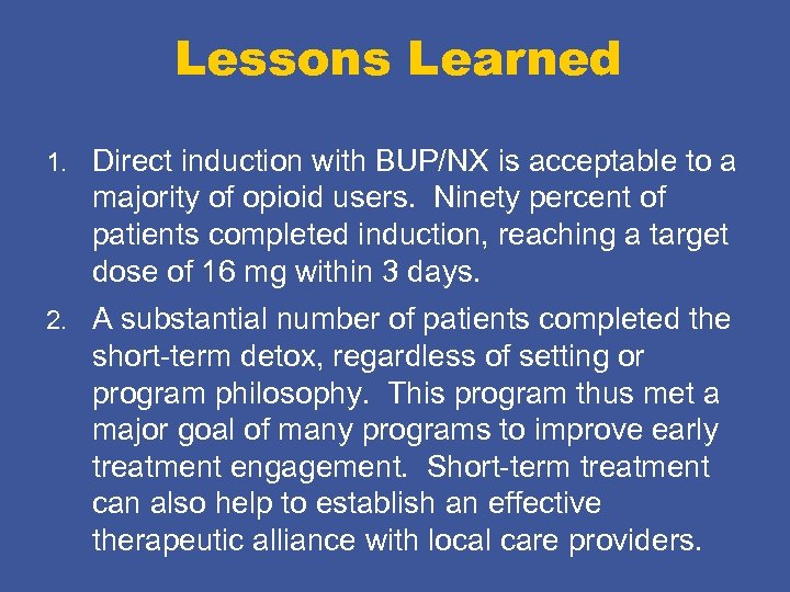 Lessons Learned 1. Direct induction with BUP/NX is acceptable to a majority of opioid