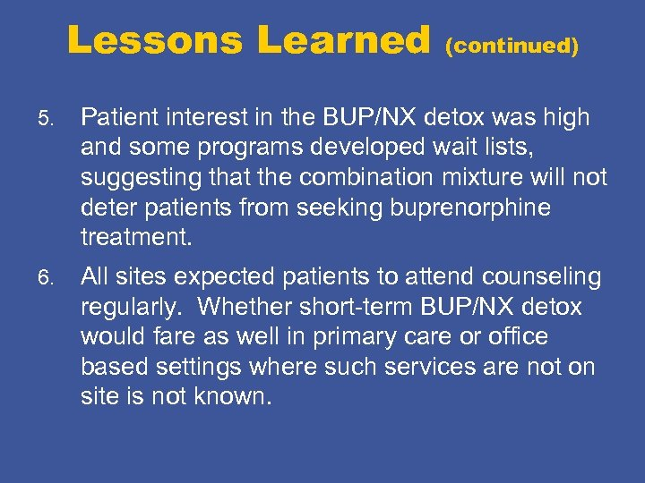 Lessons Learned (continued) 5. Patient interest in the BUP/NX detox was high and some