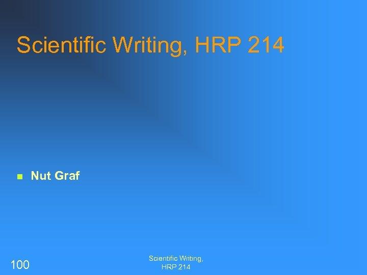 Scientific Writing, HRP 214 n 100 Nut Graf Scientific Writing, HRP 214