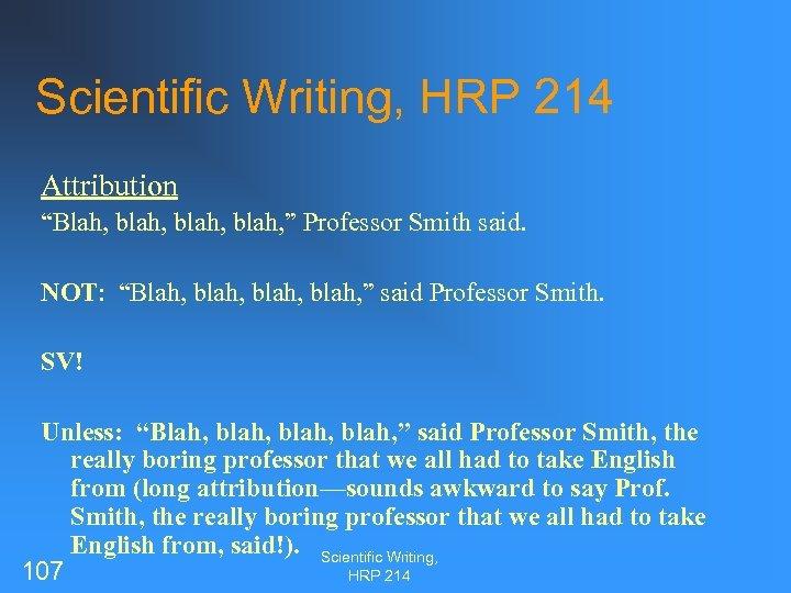 "Scientific Writing, HRP 214 Attribution ""Blah, blah, "" Professor Smith said. NOT: ""Blah, blah,"