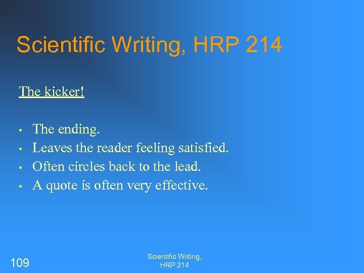 Scientific Writing, HRP 214 The kicker! • • 109 The ending. Leaves the reader