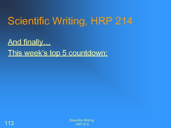 Scientific Writing, HRP 214 And finally… This week's top 5 countdown: 113 Scientific Writing,