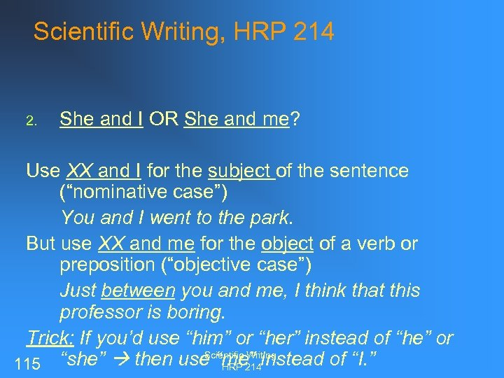 Scientific Writing, HRP 214 2. She and I OR She and me? Use XX