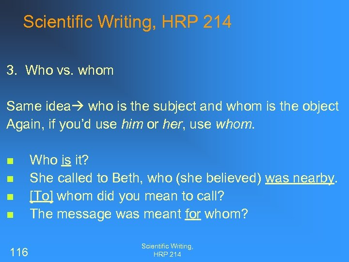 Scientific Writing, HRP 214 3. Who vs. whom Same idea who is the subject