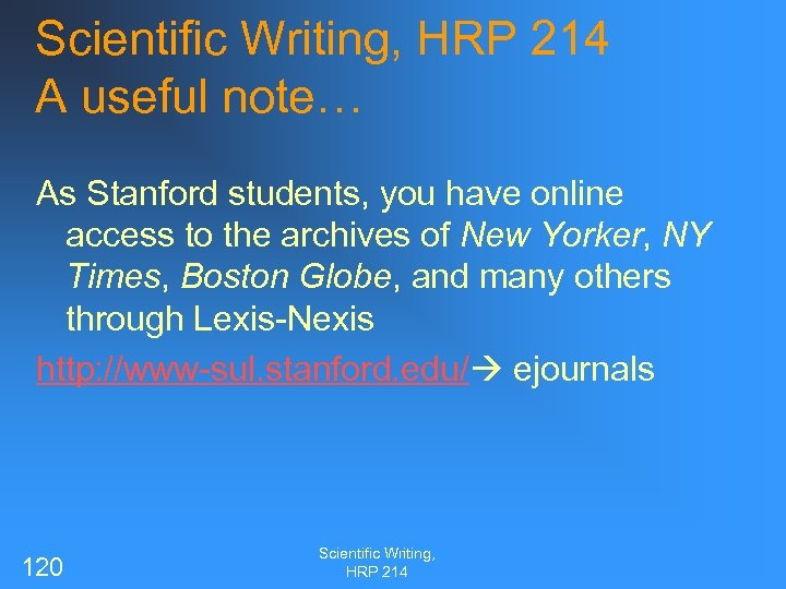 Scientific Writing, HRP 214 A useful note… As Stanford students, you have online access