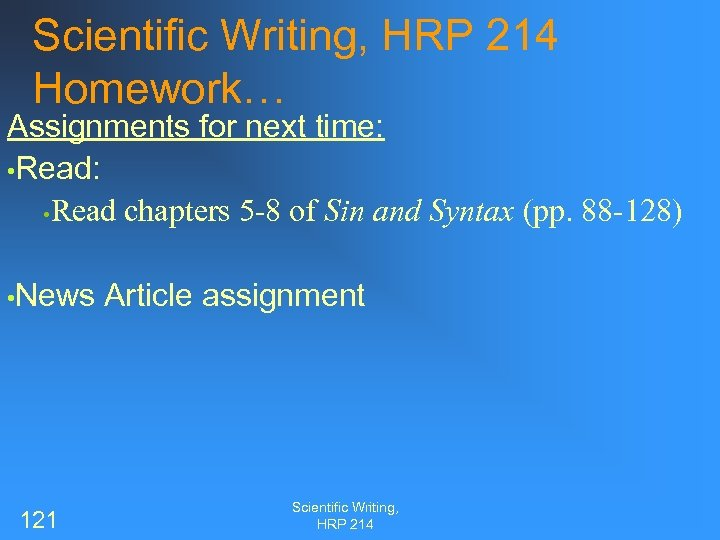 Scientific Writing, HRP 214 Homework… Assignments for next time: • Read chapters 5 -8