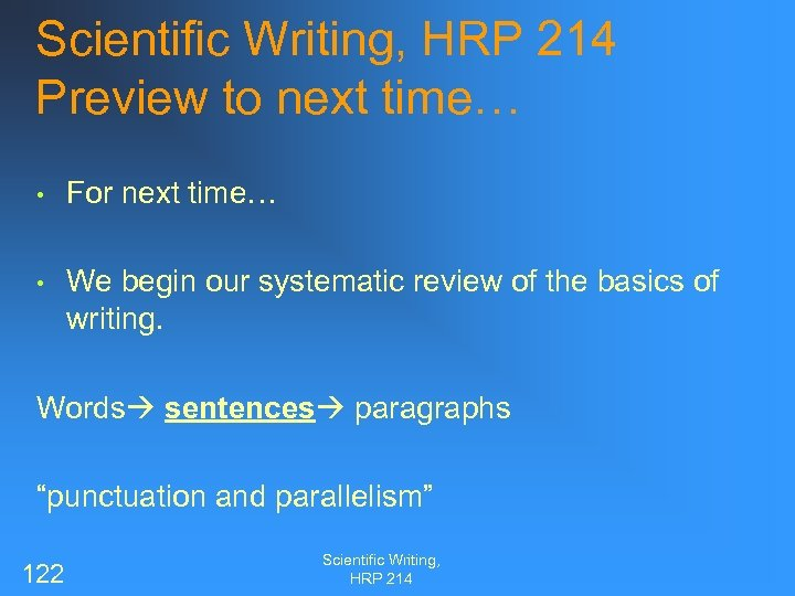 Scientific Writing, HRP 214 Preview to next time… • For next time… • We