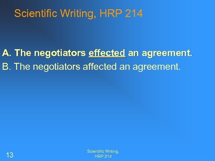 Scientific Writing, HRP 214 A. The negotiators effected an agreement. B. The negotiators affected