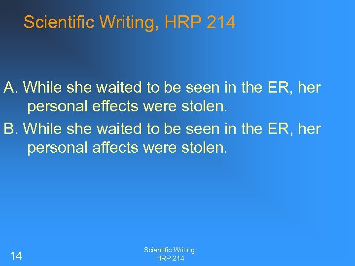 Scientific Writing, HRP 214 A. While she waited to be seen in the ER,
