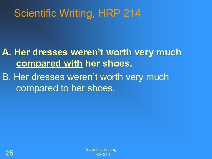 Scientific Writing, HRP 214 A. Her dresses weren't worth very much compared with her