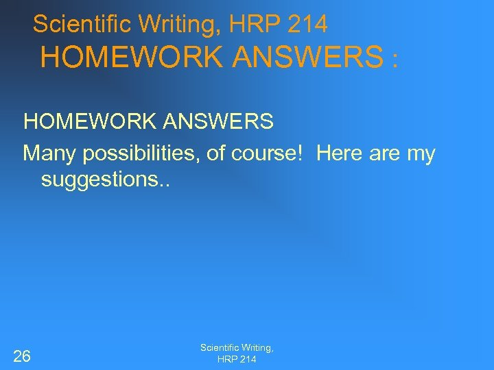 Scientific Writing, HRP 214 HOMEWORK ANSWERS : HOMEWORK ANSWERS Many possibilities, of course! Here