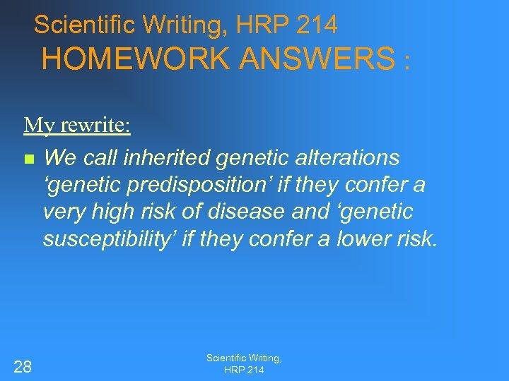 Scientific Writing, HRP 214 HOMEWORK ANSWERS : My rewrite: n We call inherited genetic