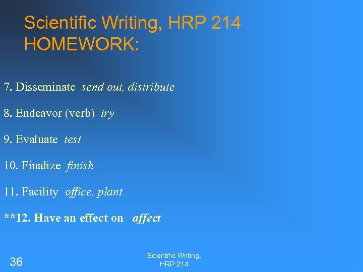 Scientific Writing, HRP 214 HOMEWORK: 7. Disseminate send out, distribute 8. Endeavor (verb) try