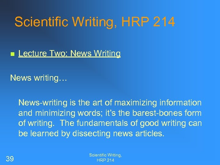 Scientific Writing, HRP 214 n Lecture Two: News Writing News writing… News-writing is the