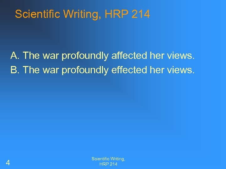 Scientific Writing, HRP 214 A. The war profoundly affected her views. B. The war