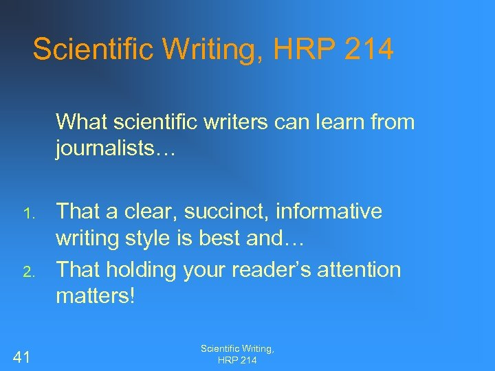 Scientific Writing, HRP 214 What scientific writers can learn from journalists… 1. 2. 41