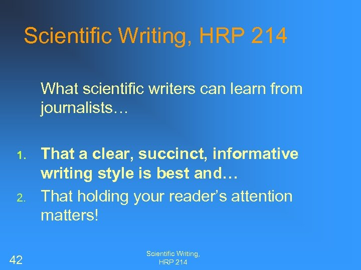 Scientific Writing, HRP 214 What scientific writers can learn from journalists… 1. 2. 42