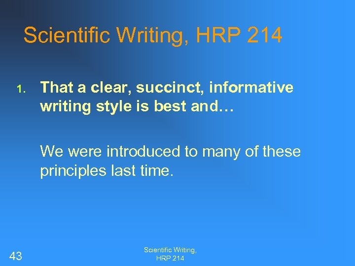 Scientific Writing, HRP 214 1. That a clear, succinct, informative writing style is best