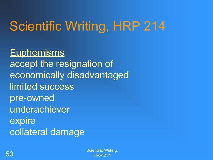Scientific Writing, HRP 214 Euphemisms accept the resignation of economically disadvantaged limited success pre-owned