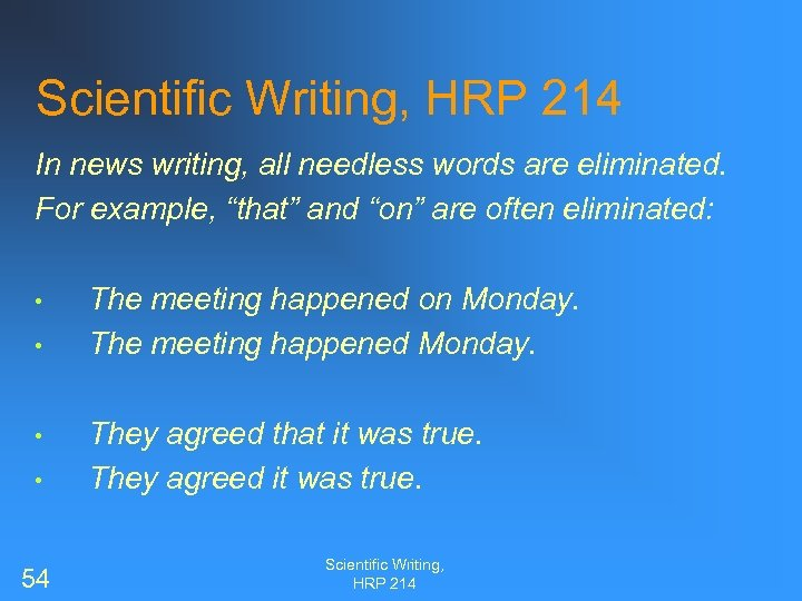 Scientific Writing, HRP 214 In news writing, all needless words are eliminated. For example,