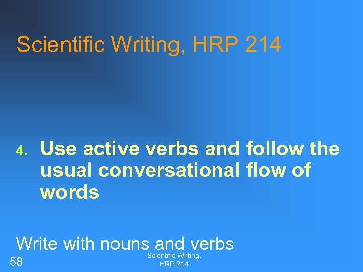 Scientific Writing, HRP 214 4. Use active verbs and follow the usual conversational flow