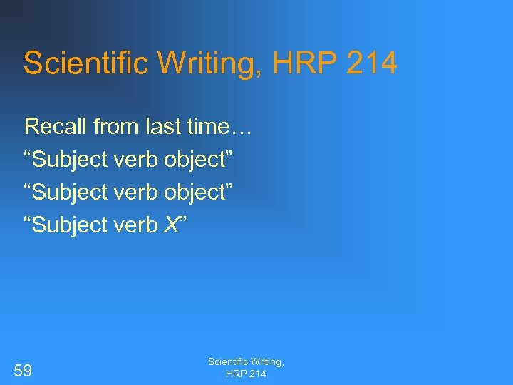 """Scientific Writing, HRP 214 Recall from last time… """"Subject verb object"""" """"Subject verb X"""""""