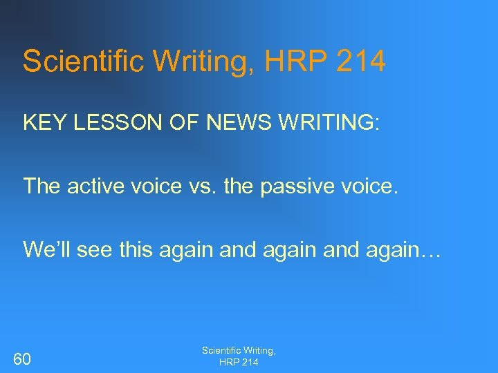 Scientific Writing, HRP 214 KEY LESSON OF NEWS WRITING: The active voice vs. the