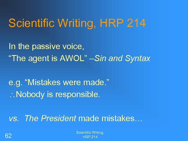 """Scientific Writing, HRP 214 In the passive voice, """"The agent is AWOL"""" –Sin and"""