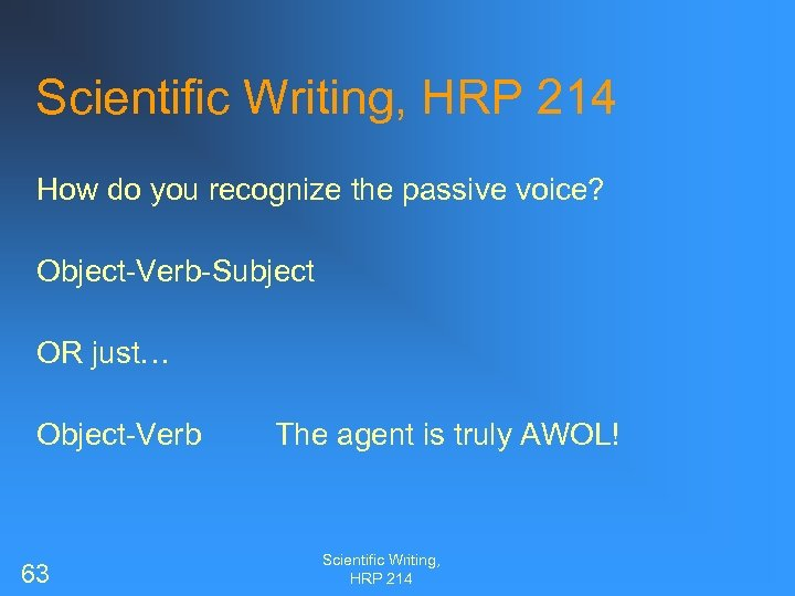 Scientific Writing, HRP 214 How do you recognize the passive voice? Object-Verb-Subject OR just…