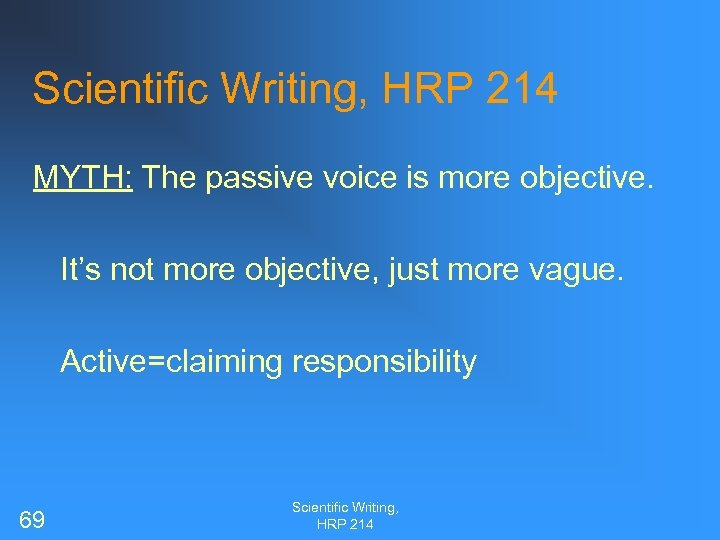Scientific Writing, HRP 214 MYTH: The passive voice is more objective. It's not more
