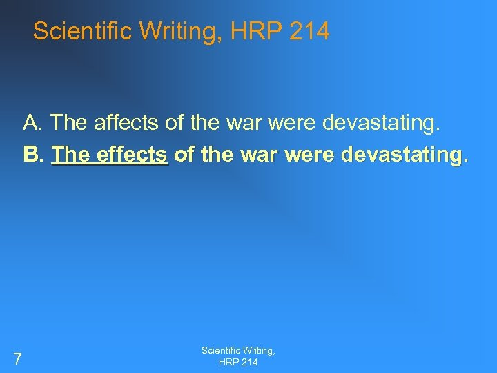 Scientific Writing, HRP 214 A. The affects of the war were devastating. B. The