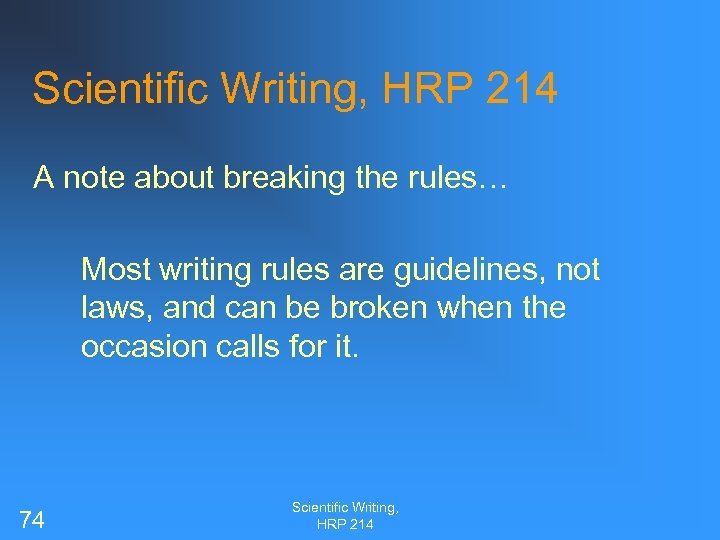 Scientific Writing, HRP 214 A note about breaking the rules… Most writing rules are