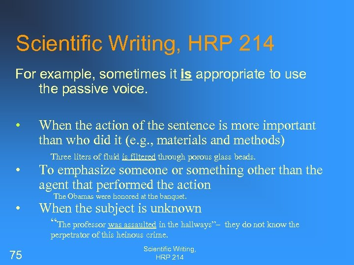 Scientific Writing, HRP 214 For example, sometimes it is appropriate to use the passive