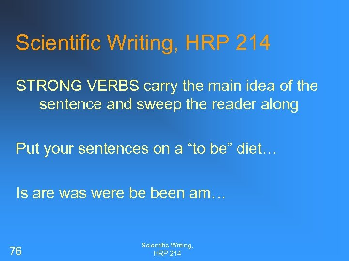 Scientific Writing, HRP 214 STRONG VERBS carry the main idea of the sentence and