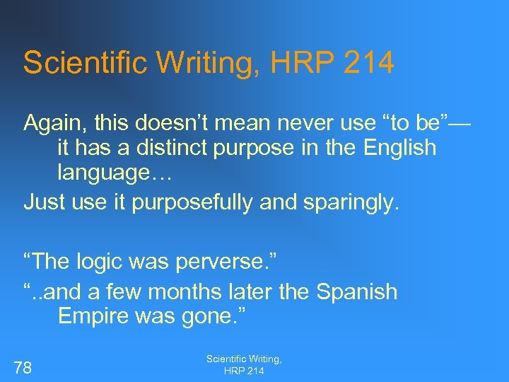 """Scientific Writing, HRP 214 Again, this doesn't mean never use """"to be""""— it has"""