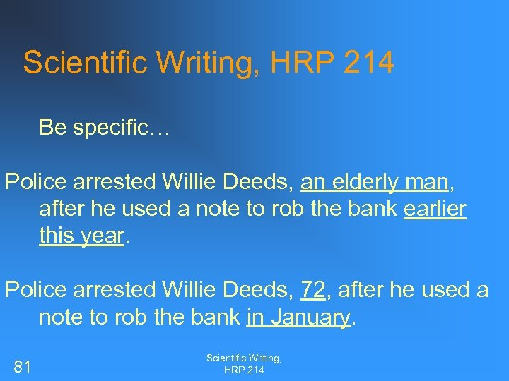 Scientific Writing, HRP 214 Be specific… Police arrested Willie Deeds, an elderly man, after