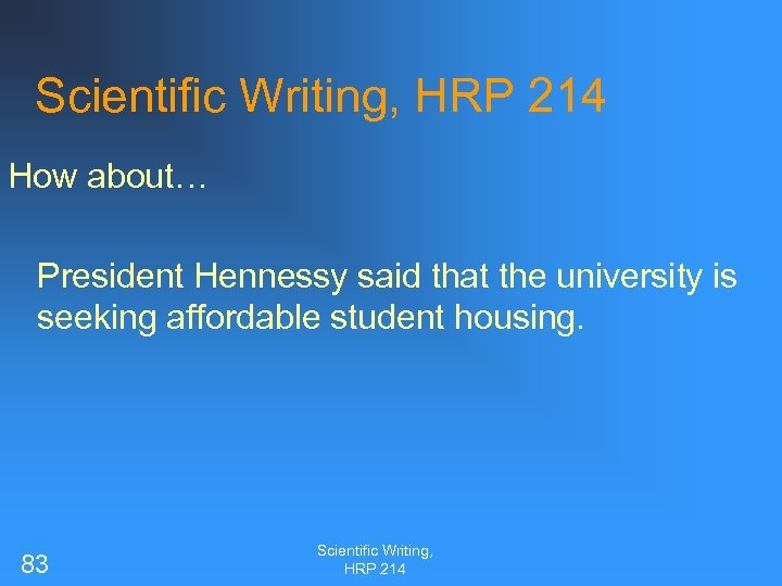 Scientific Writing, HRP 214 How about… President Hennessy said that the university is seeking