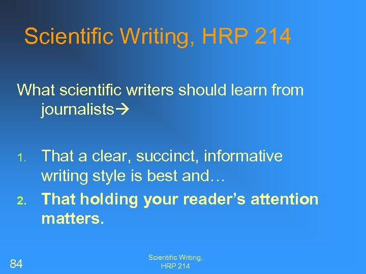 Scientific Writing, HRP 214 What scientific writers should learn from journalists 1. 2. 84