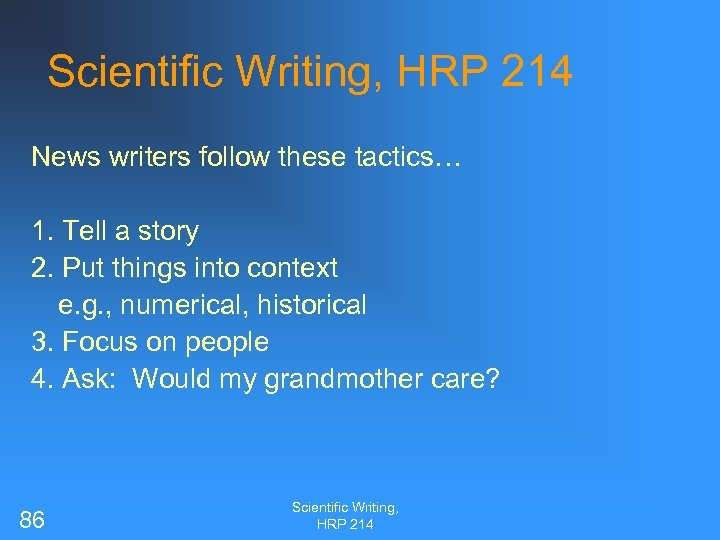 Scientific Writing, HRP 214 News writers follow these tactics… 1. Tell a story 2.