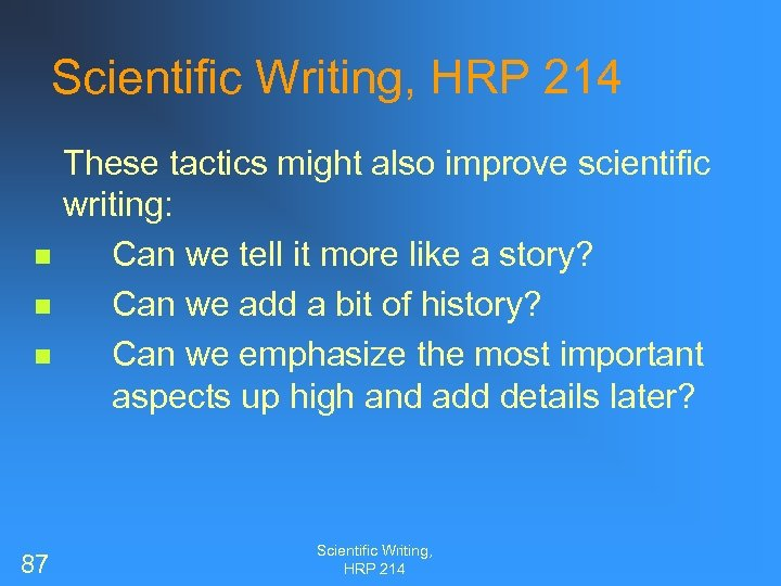 Scientific Writing, HRP 214 n n n 87 These tactics might also improve scientific