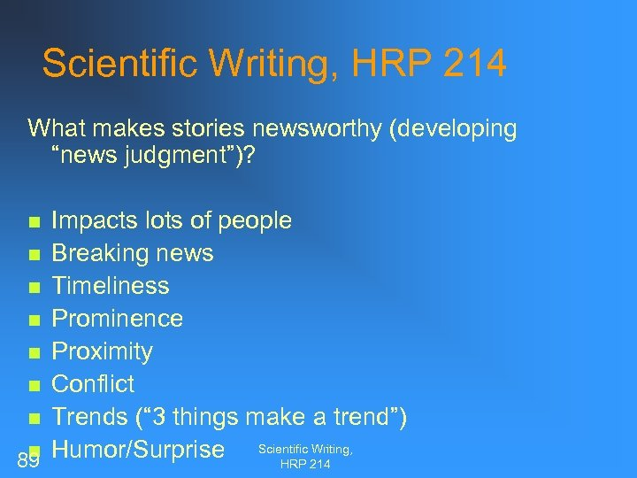 """Scientific Writing, HRP 214 What makes stories newsworthy (developing """"news judgment"""")? Impacts lots of"""