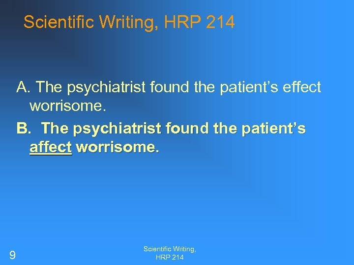 Scientific Writing, HRP 214 A. The psychiatrist found the patient's effect worrisome. B. The