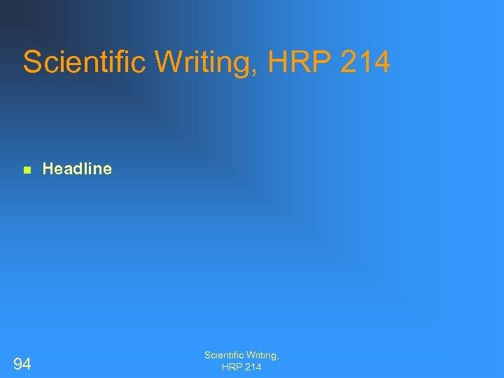 Scientific Writing, HRP 214 n 94 Headline Scientific Writing, HRP 214