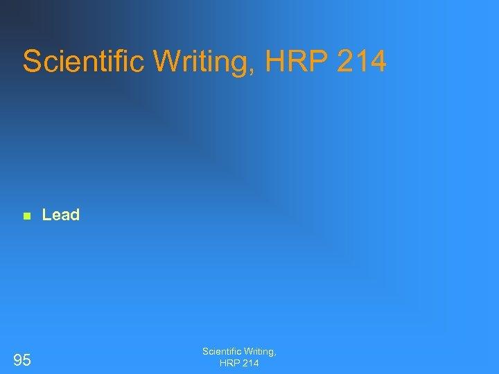 Scientific Writing, HRP 214 n 95 Lead Scientific Writing, HRP 214