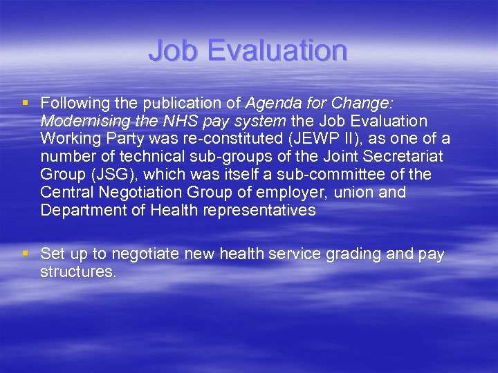 Job Evaluation § Following the publication of Agenda for Change: Modernising the NHS pay