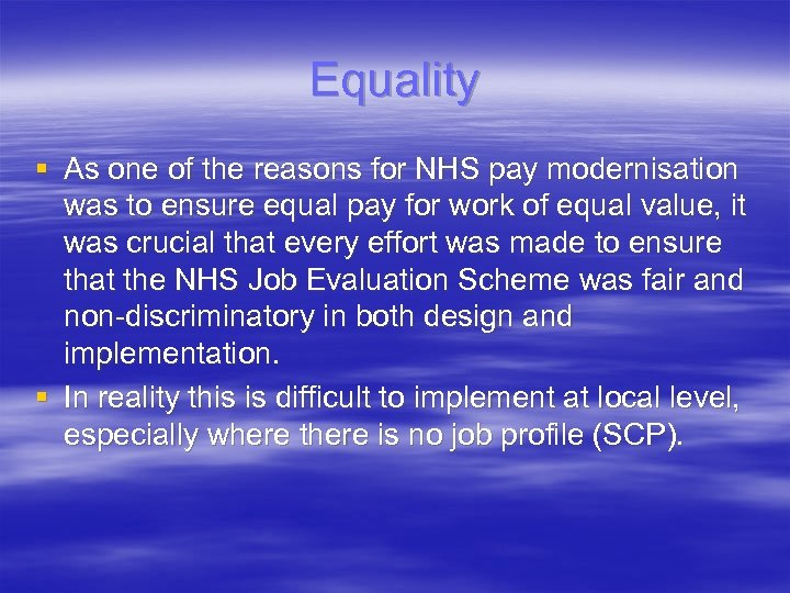 Equality § As one of the reasons for NHS pay modernisation was to ensure