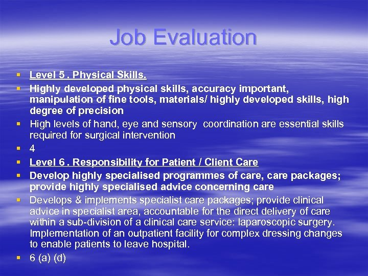 Job Evaluation § Level 5. Physical Skills. § Highly developed physical skills, accuracy important,